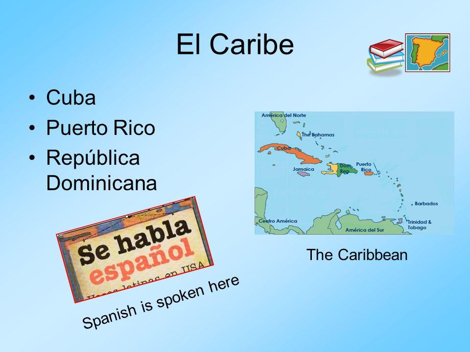 El Caribe Cuba Puerto Rico República Dominicana The Caribbean Spanish is spoken here