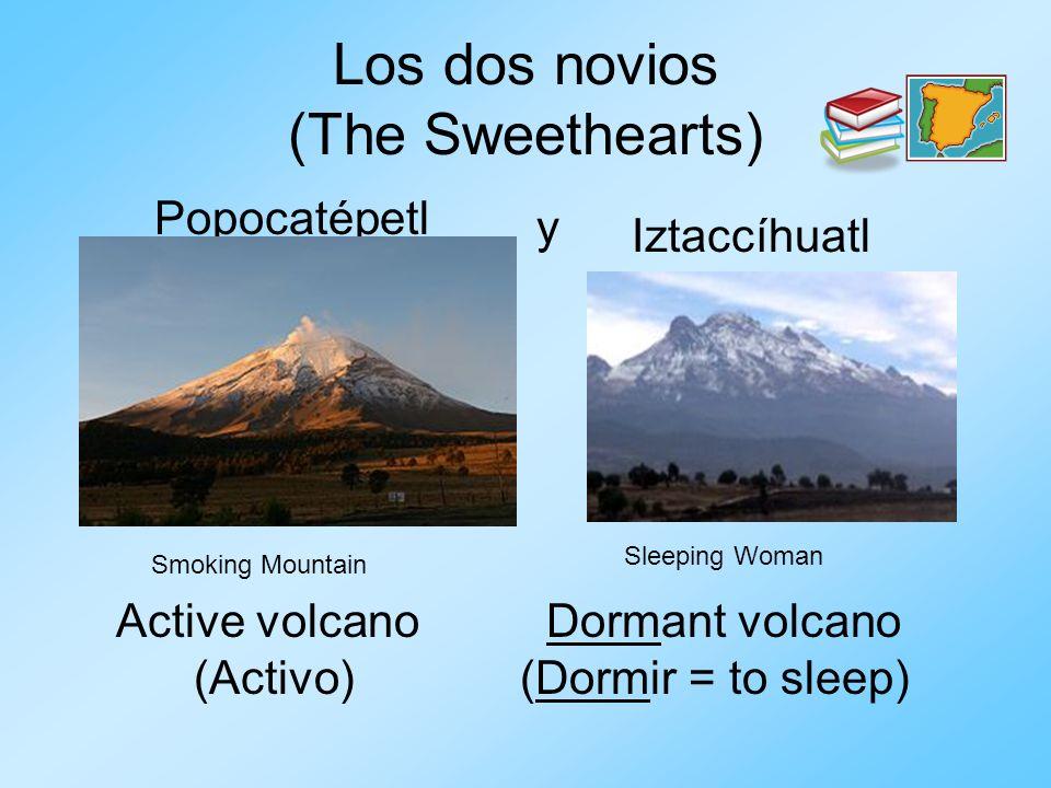 Los dos novios (The Sweethearts) Popocatépetl Iztaccíhuatl y Smoking Mountain Sleeping Woman Active volcano Dormant volcano (Activo) (Dormir = to slee