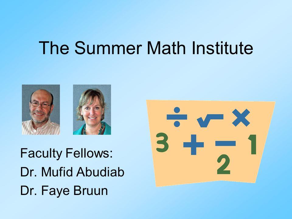 The Summer Math Institute Faculty Fellows: Dr. Mufid Abudiab Dr. Faye Bruun