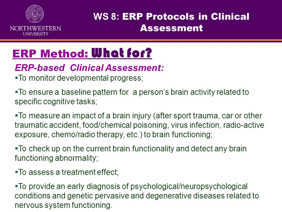 WHY ERP Method? Because ERP is a noninvasive, precise, and reliable clinical and research tool; ERP method allows not only recording the brainwaves bu