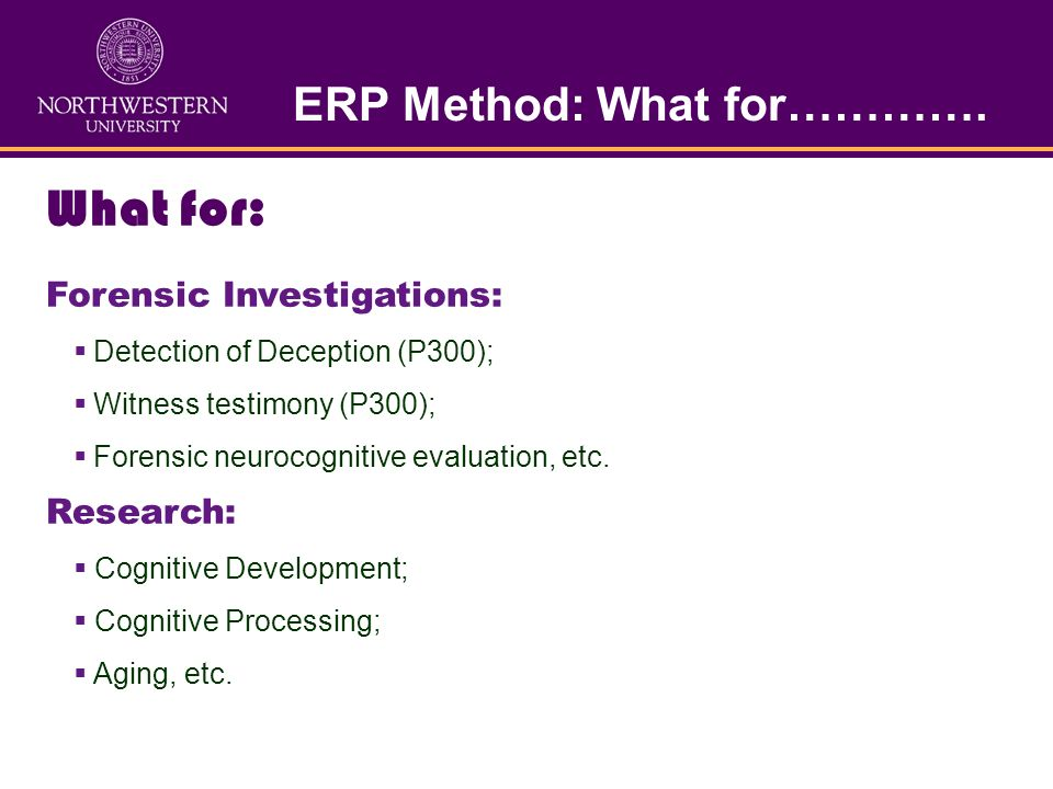 ERP Method: What for…………. What for: Neurological conditions, such as: Multiple sclerosis; CNS Degenerative Disease; Huntingtons Chorea; Parkinsons Dis