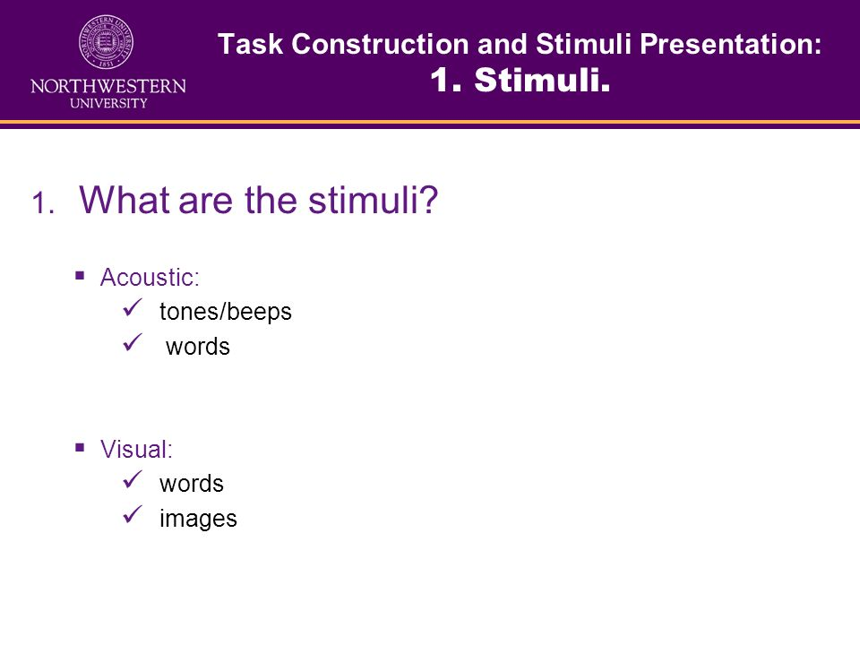 Questions to be answered before constructing stimuli presentation protocol: 1. What are the stimuli (images, sounds, etc.)? 2. Stimuli categories (Pro