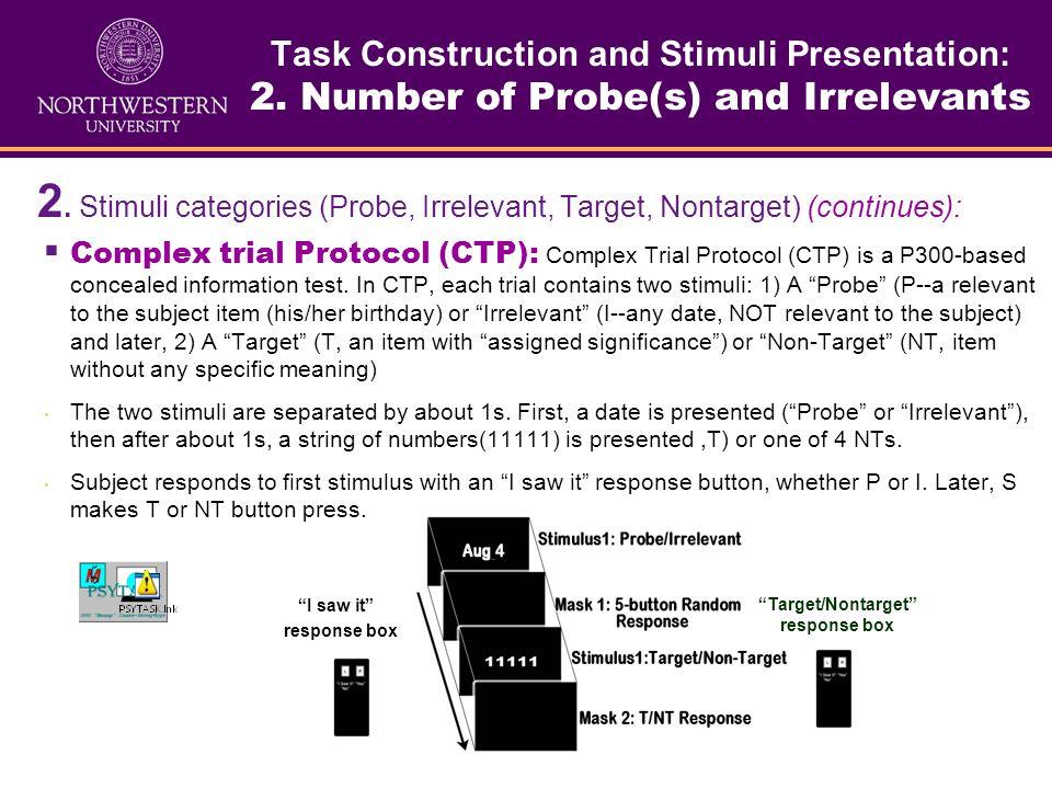 Task Construction and Stimuli Presentation: 2. Number of Probe(s) and Irrelevants 2. Stimuli categories (Probe, Irrelevant, Target, Nontarget, etc. Od