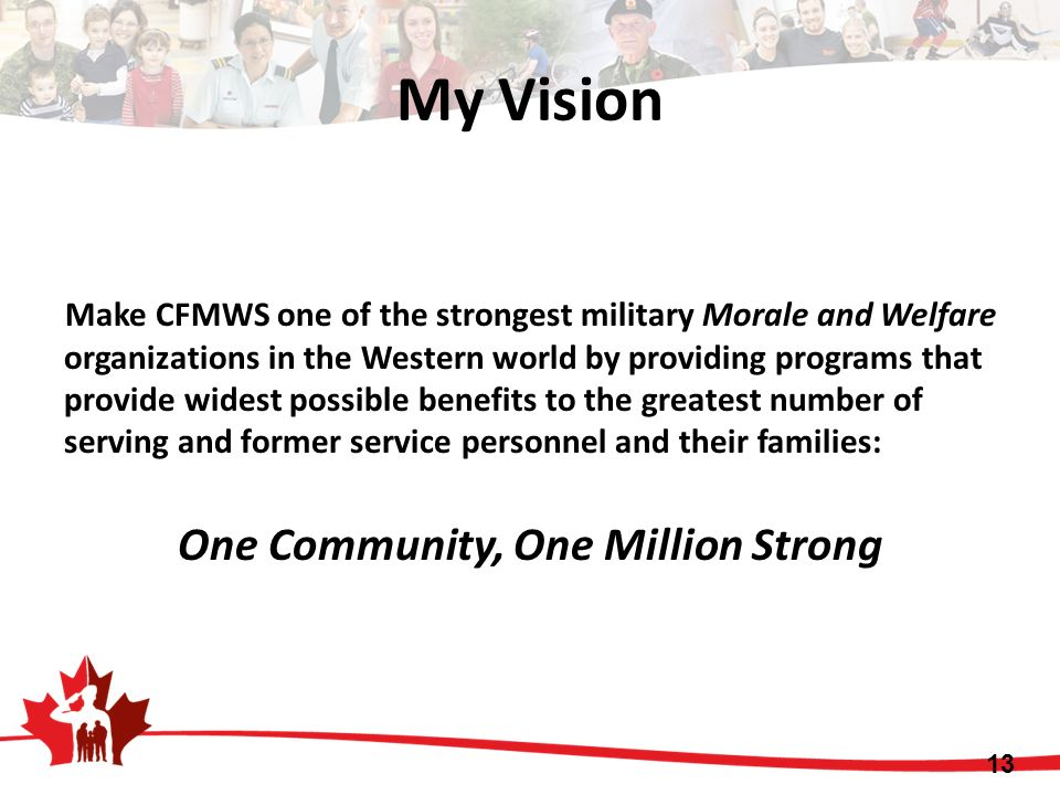 Make CFMWS one of the strongest military Morale and Welfare organizations in the Western world by providing programs that provide widest possible bene