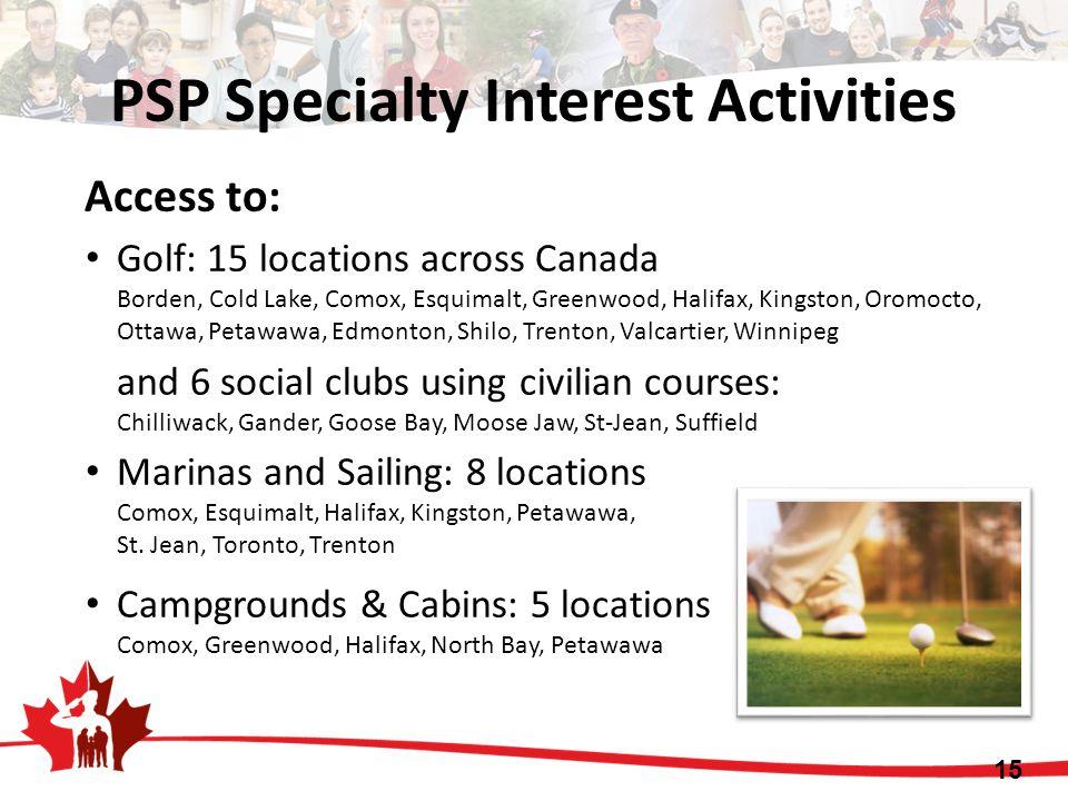 Access to: Golf: 15 locations across Canada Borden, Cold Lake, Comox, Esquimalt, Greenwood, Halifax, Kingston, Oromocto, Ottawa, Petawawa, Edmonton, S