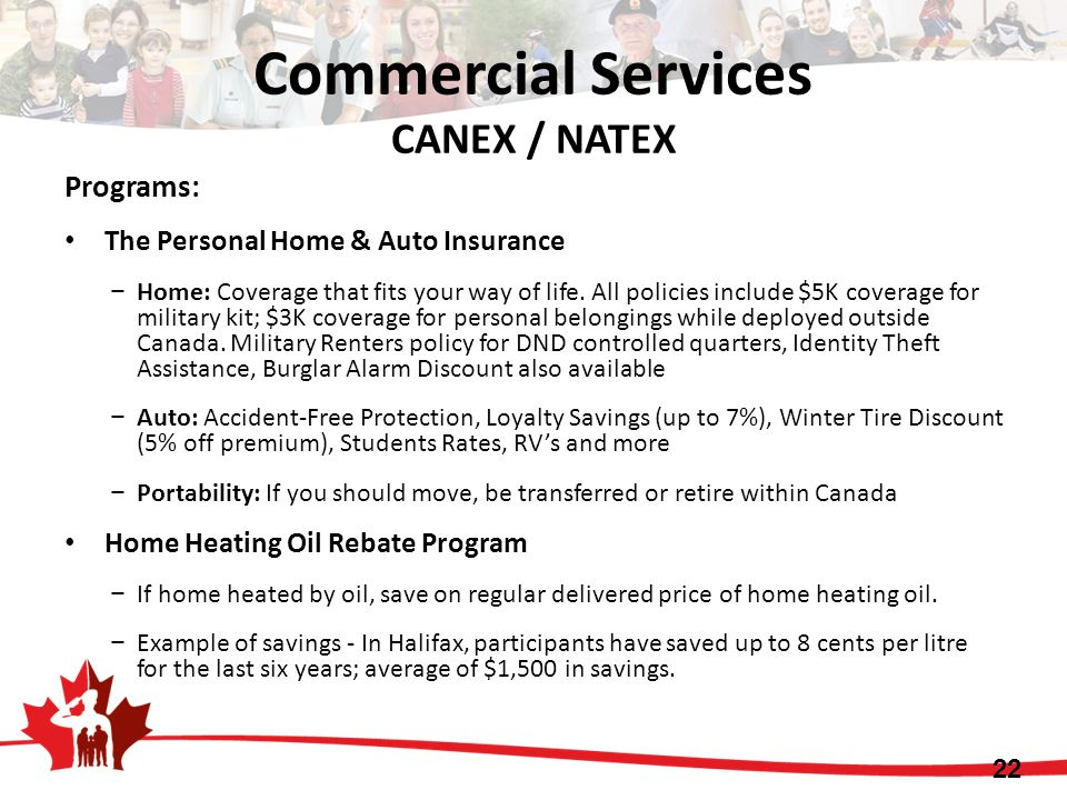 Programs: The Personal Home & Auto Insurance Home: Coverage that fits your way of life. All policies include $5K coverage for military kit; $3K covera