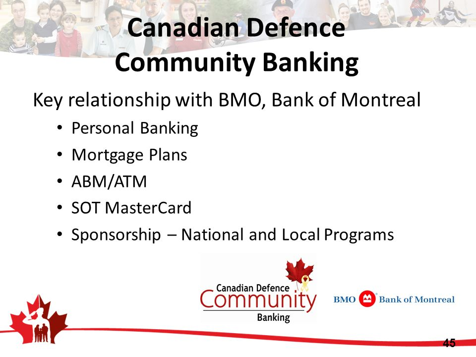 Key relationship with BMO, Bank of Montreal Personal Banking Mortgage Plans ABM/ATM SOT MasterCard Sponsorship – National and Local Programs Canadian