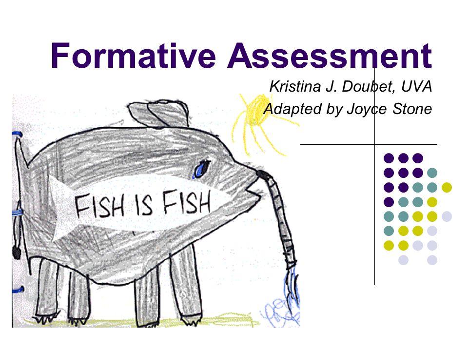 Formative Assessment Kristina J. Doubet, UVA Adapted by Joyce Stone