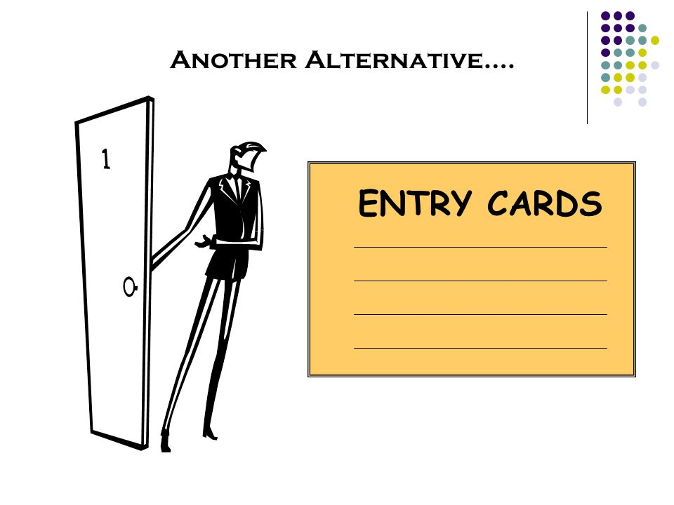 ENTRY CARDS Another Alternative….