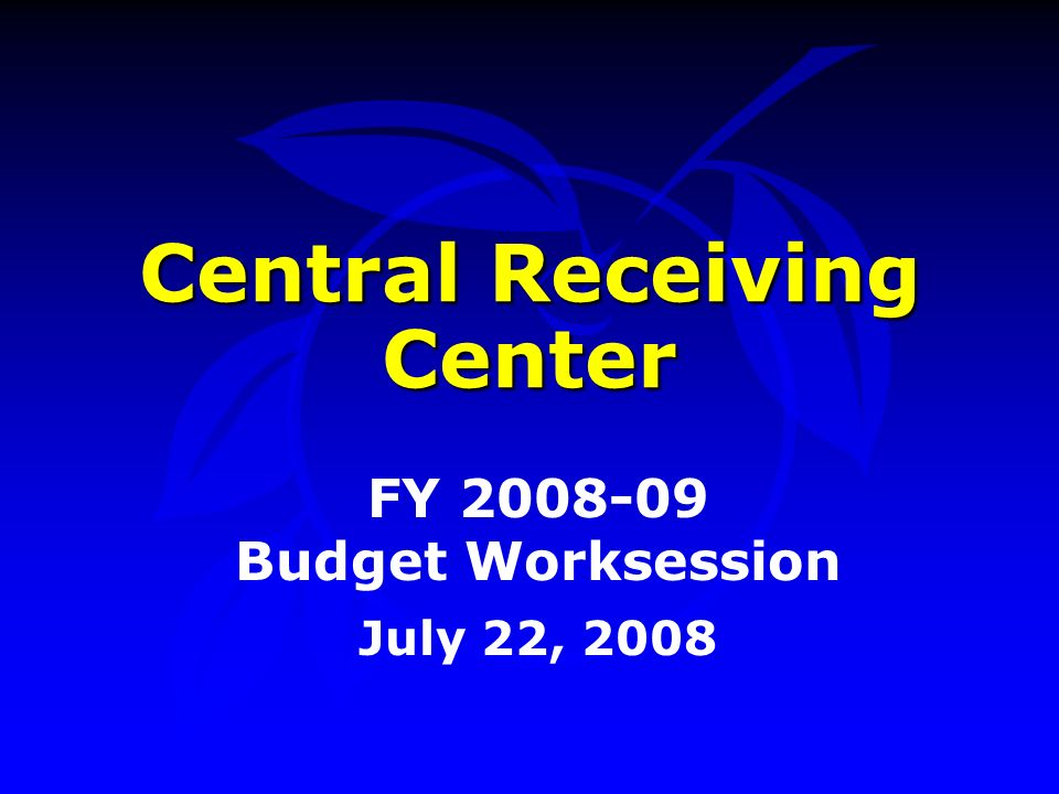 Central Receiving Center FY 2008-09 Budget Worksession July 22, 2008