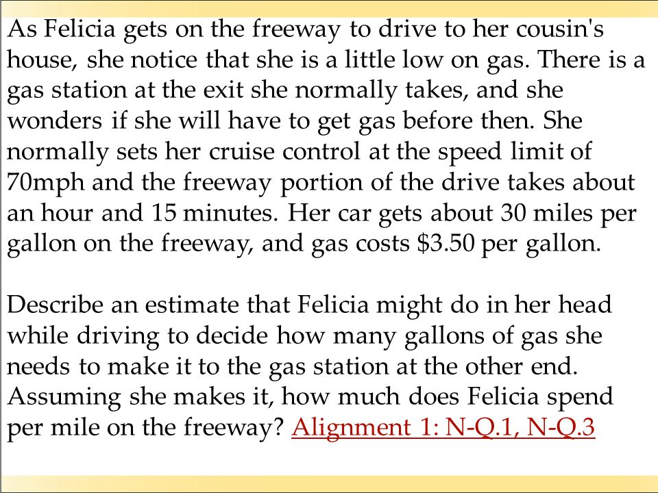 As Felicia gets on the freeway to drive to her cousin s house, she notice that she is a little low on gas.