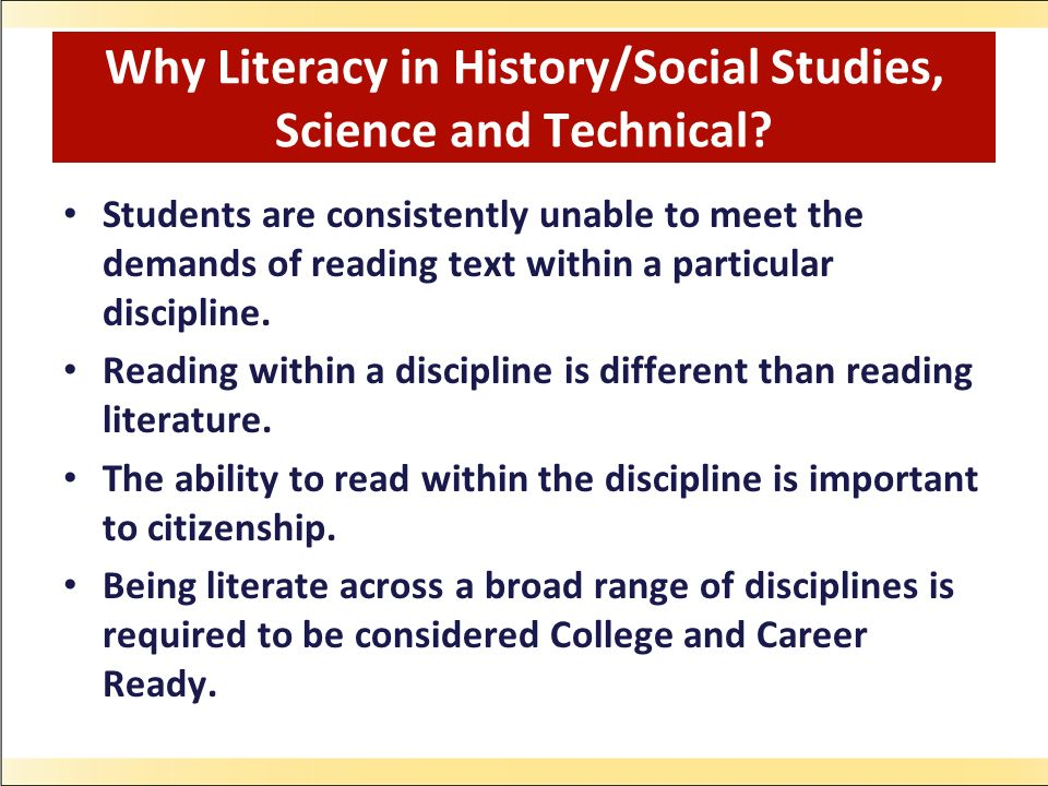Why Literacy in History/Social Studies, Science and Technical.