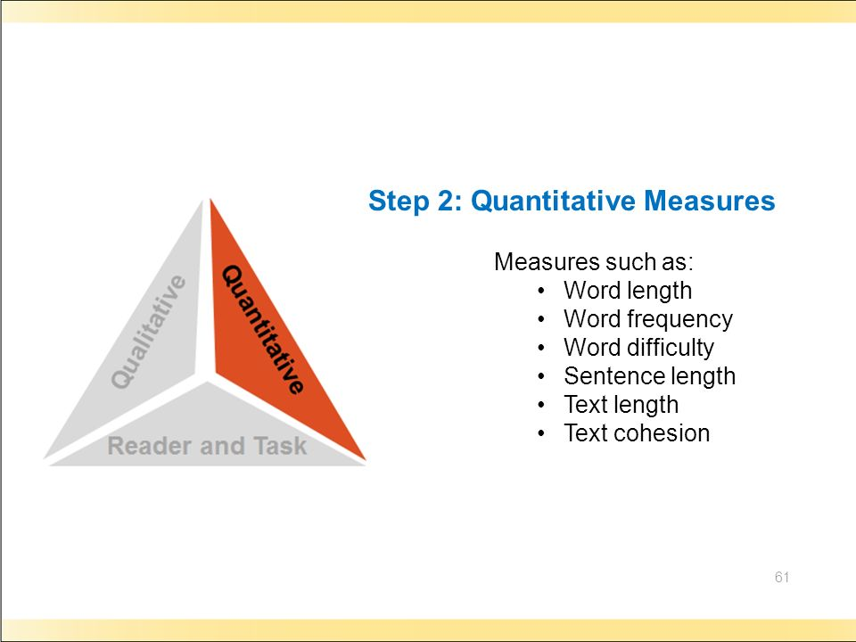 61 Measures such as: Word length Word frequency Word difficulty Sentence length Text length Text cohesion Step 2: Quantitative Measures