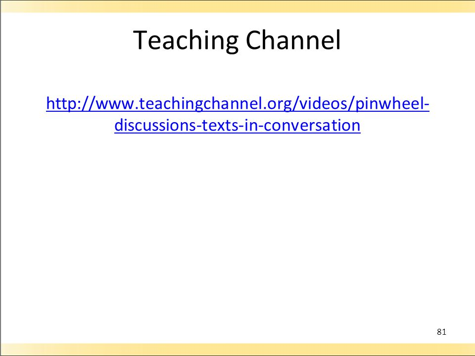 Teaching Channel http://www.teachingchannel.org/videos/pinwheel- discussions-texts-in-conversation http://www.teachingchannel.org/videos/pinwheel- dis