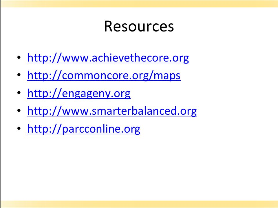 Resources http://www.achievethecore.org http://commoncore.org/maps http://engageny.org http://www.smarterbalanced.org http://parcconline.org