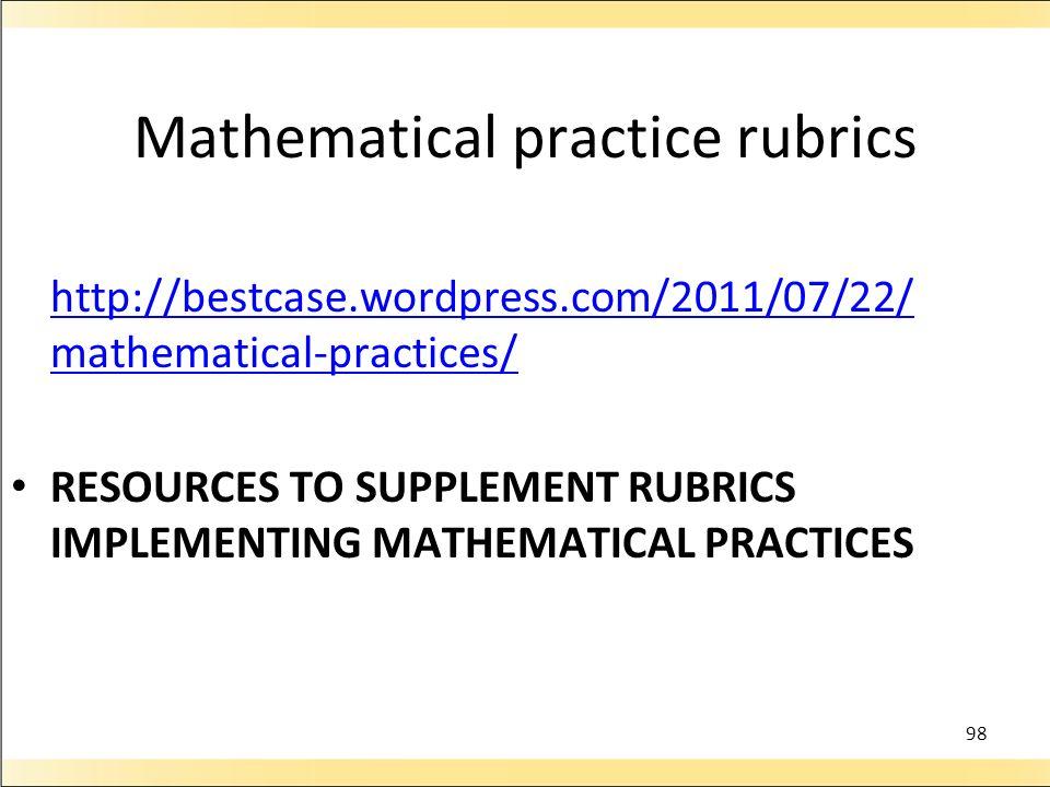 98 Mathematical practice rubrics http://bestcase.wordpress.com/2011/07/22/ mathematical-practices/ http://bestcase.wordpress.com/2011/07/22/ mathematical-practices/ RESOURCES TO SUPPLEMENT RUBRICS IMPLEMENTING MATHEMATICAL PRACTICES
