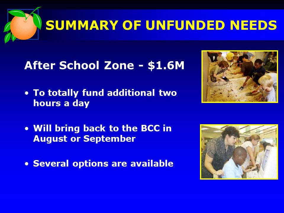 After School Zone - $1.6M To totally fund additional two hours a day Will bring back to the BCC in August or September Several options are available S