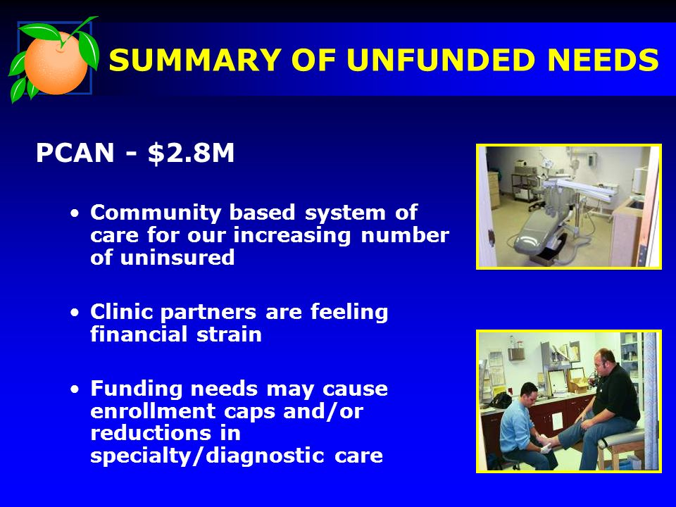PCAN - $2.8M Community based system of care for our increasing number of uninsured Clinic partners are feeling financial strain Funding needs may caus