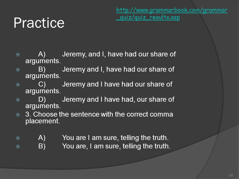 Practice Commas Quiz 1. Choose the sentence with the correct comma placement. A) I took Angie, the one with the freckles to the movie last night. B) I