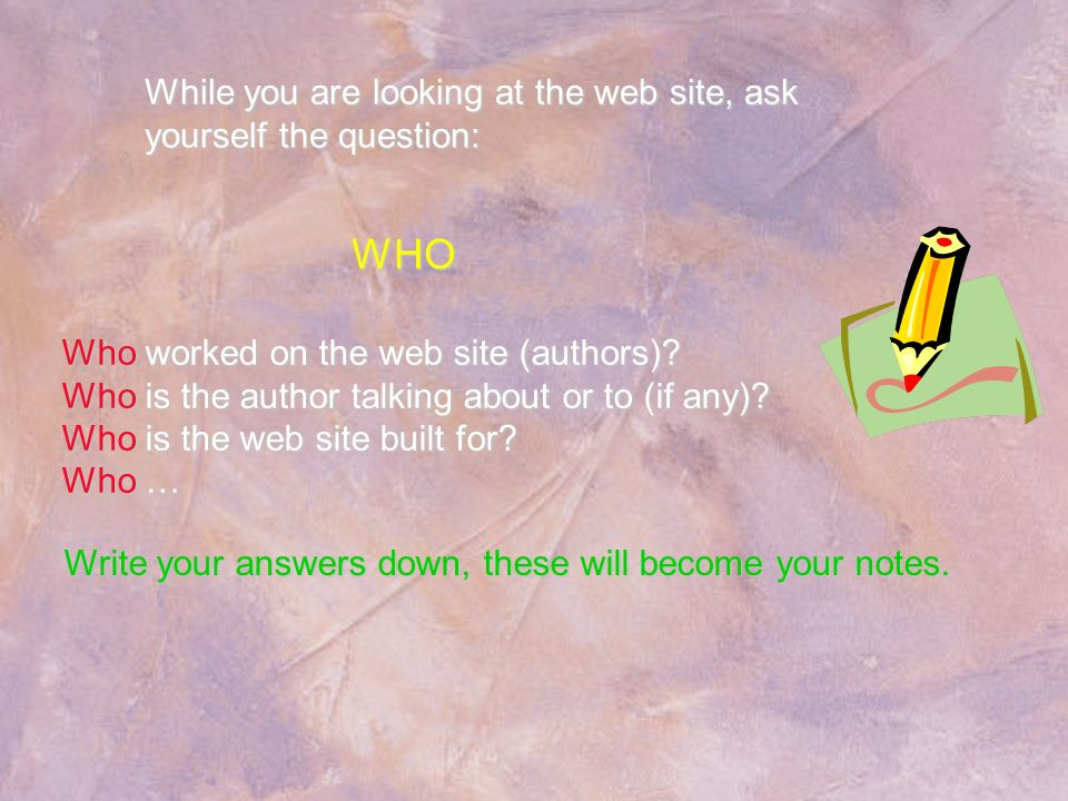 While you are looking at the web site, ask yourself the question: Who worked on the web site (authors)? Who is the author talking about or to (if any)