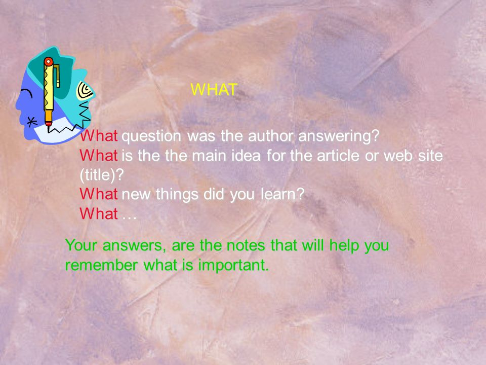 What question was the author answering? What is the the main idea for the article or web site (title)? What new things did you learn? What … Your answ