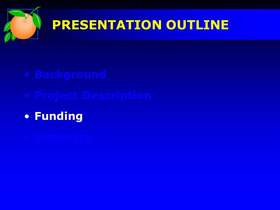Background Project Description Funding Summary PRESENTATION OUTLINE