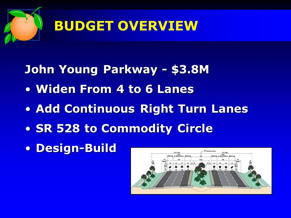 John Young Parkway - $3.8M Widen From 4 to 6 LanesWiden From 4 to 6 Lanes Add Continuous Right Turn LanesAdd Continuous Right Turn Lanes SR 528 to Commodity CircleSR 528 to Commodity Circle Design-BuildDesign-Build
