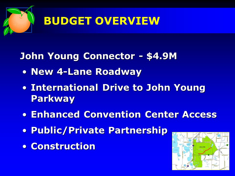 John Young Connector - $4.9M BUDGET OVERVIEW New 4-Lane RoadwayNew 4-Lane Roadway International Drive to John Young ParkwayInternational Drive to John Young Parkway Enhanced Convention Center AccessEnhanced Convention Center Access Public/Private PartnershipPublic/Private Partnership ConstructionConstruction