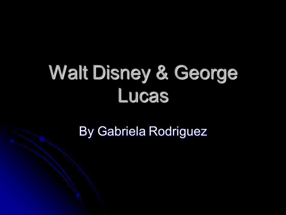 Walt Disney & George Lucas By Gabriela Rodriguez
