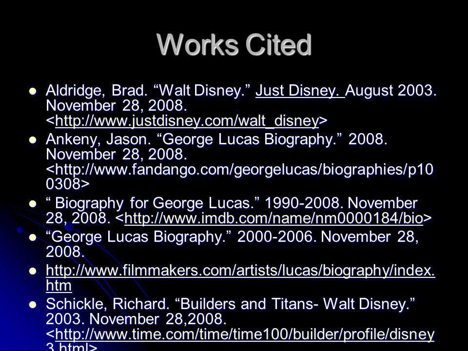 Works Cited Aldridge, Brad. Walt Disney. Just Disney. August 2003. November 28, 2008. Aldridge, Brad. Walt Disney. Just Disney. August 2003. November