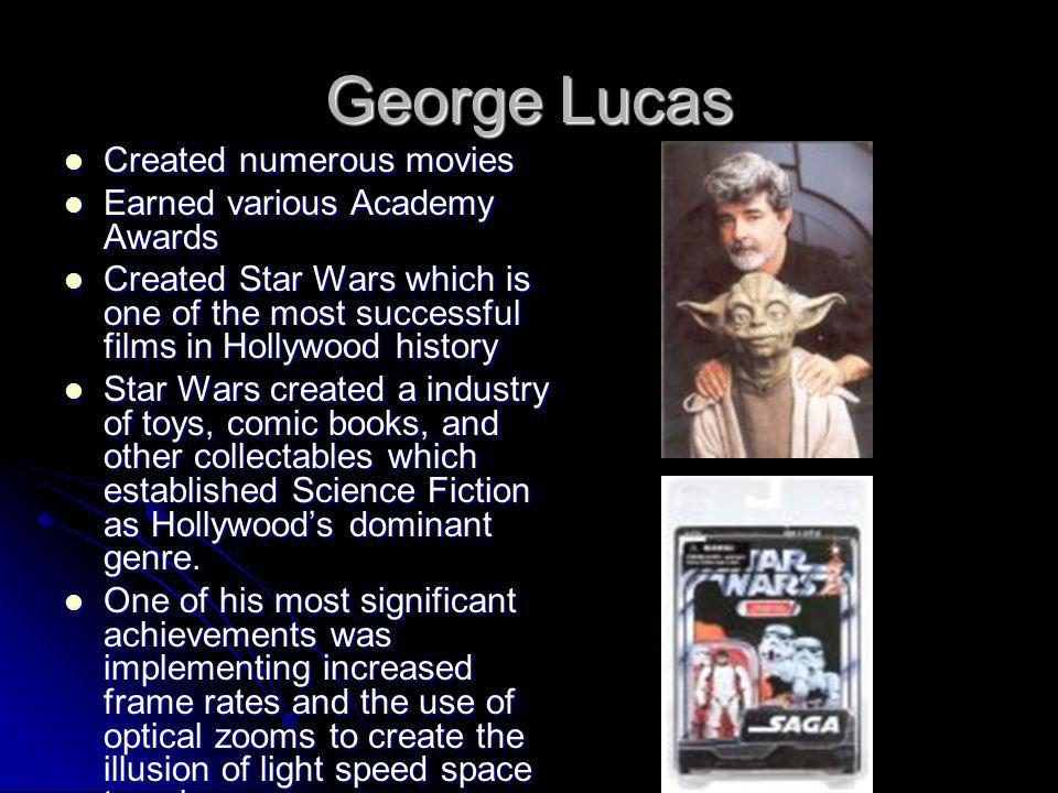 George Lucas Created numerous movies Created numerous movies Earned various Academy Awards Earned various Academy Awards Created Star Wars which is on