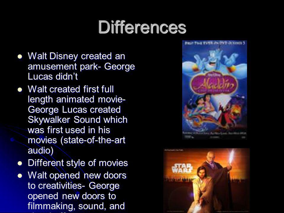 Differences Walt Disney created an amusement park- George Lucas didnt Walt Disney created an amusement park- George Lucas didnt Walt created first ful