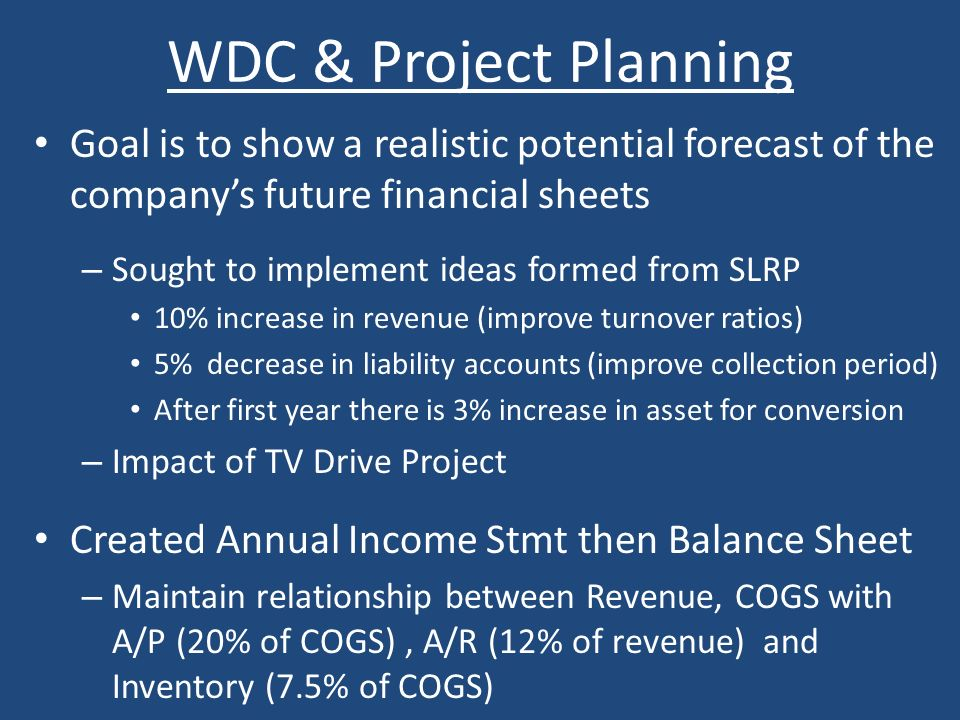 WDC & Project Planning Goal is to show a realistic potential forecast of the companys future financial sheets – Sought to implement ideas formed from