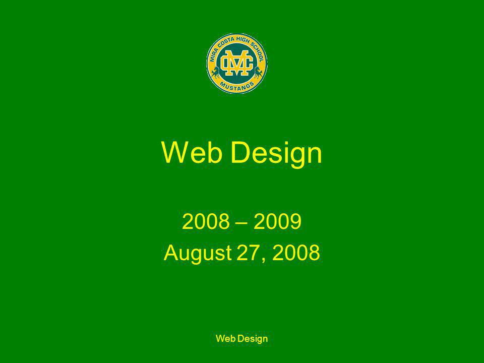 Web Design How to ruin your grade: 2007-08 class scores: –99.9% –94.7% –93.7% –90.6% –90.2% –89.48% (plagiarism, late work) –88.6% (late work) –86.9% (plagiarism) –69.8% –68.3% –67.6% –57.6%