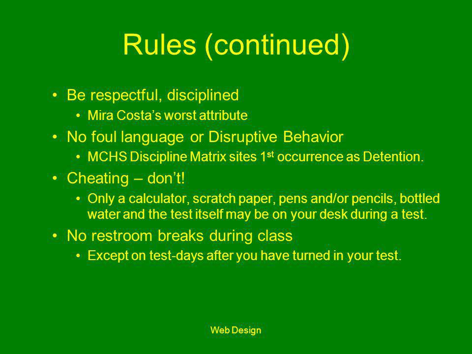 Web Design Rules (continued) Be respectful, disciplined Mira Costas worst attribute No foul language or Disruptive Behavior MCHS Discipline Matrix sit