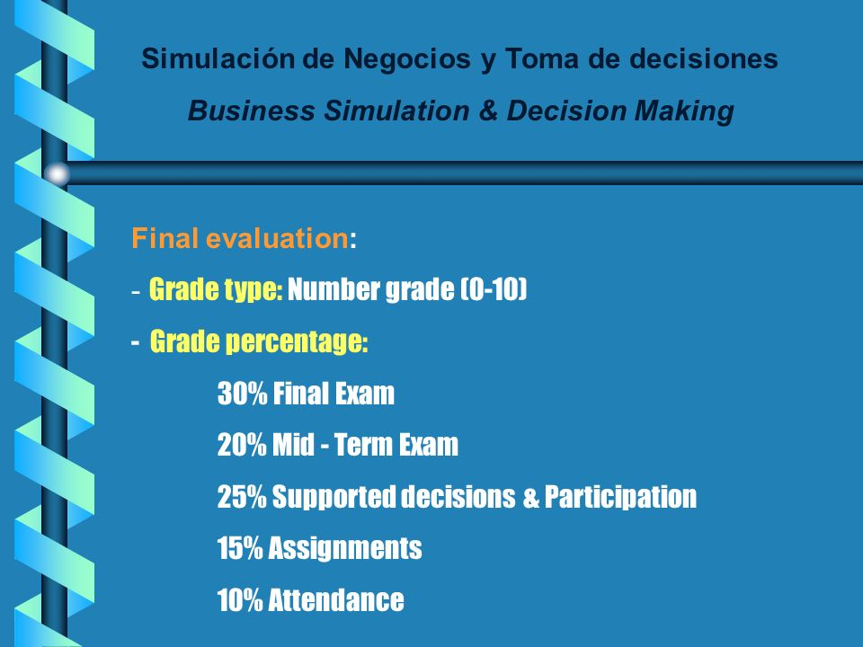 Simulación de Negocios y Toma de decisiones Business Simulation & Decision Making Assignments, Forum, Class Content, evaluations, etc.: - Will be post