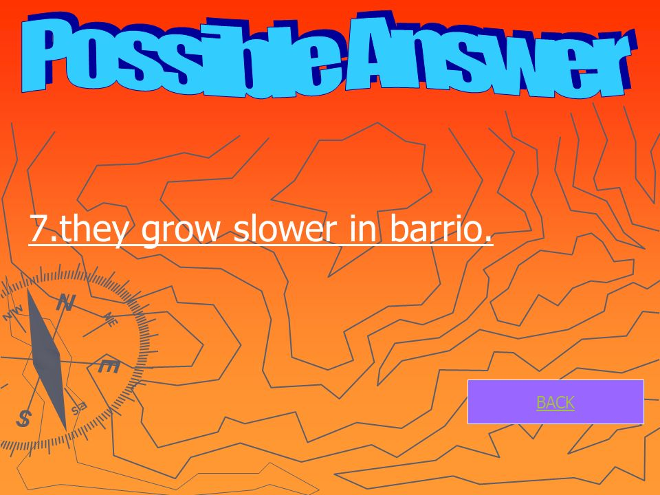 7.they grow slower in barrio. BACK