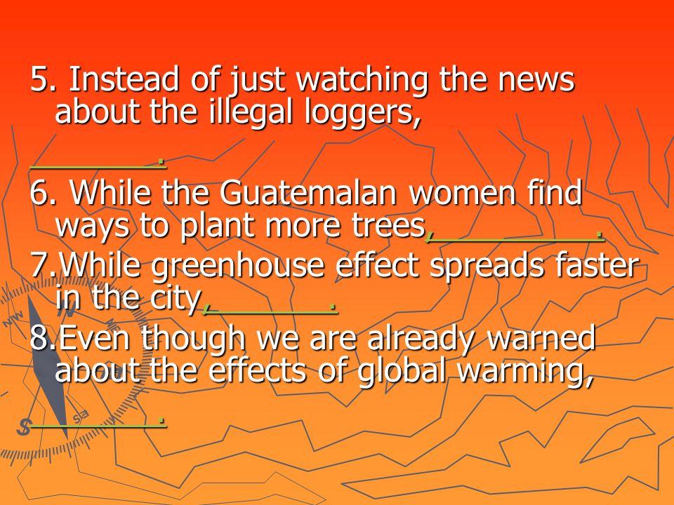 5. Instead of just watching the news about the illegal loggers,..