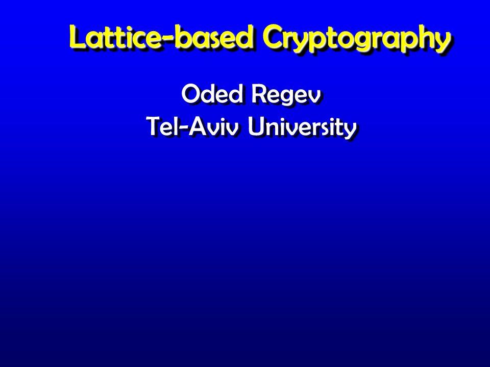 Lattice-based Cryptography Oded Regev Tel-Aviv University Oded Regev Tel-Aviv University