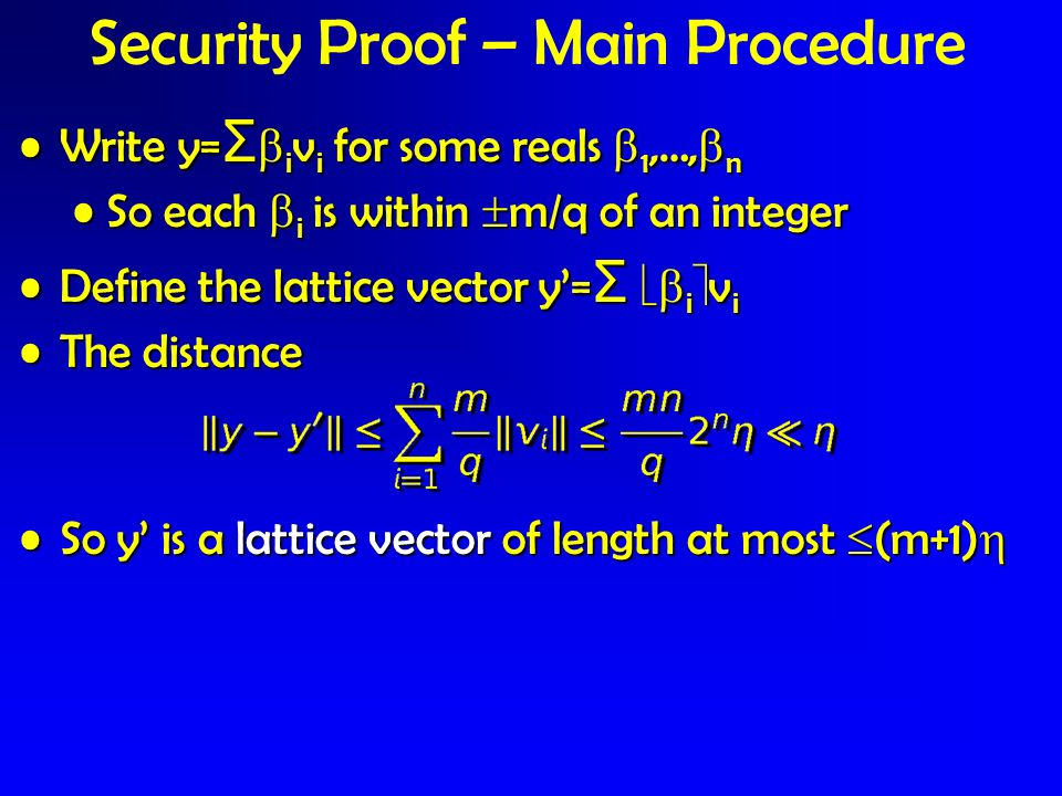 Security Proof – Main Procedure Write y= Σ i v i for some reals 1,…, nWrite y= Σ i v i for some reals 1,…, n So each i is within m/q of an integerSo e