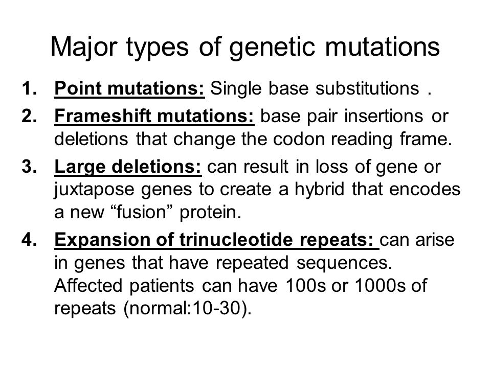 Major types of genetic mutations 1.Point mutations: Single base substitutions. 2.Frameshift mutations: base pair insertions or deletions that change t
