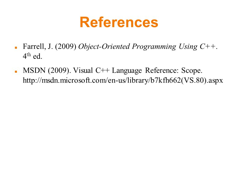 References Farrell, J. (2009) Object-Oriented Programming Using C++.