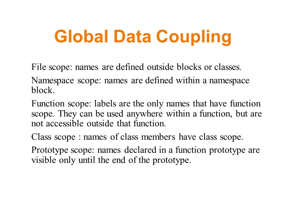 Global Data Coupling File scope: names are defined outside blocks or classes.