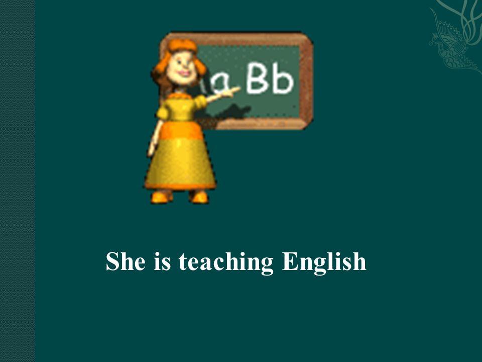 She is teaching English