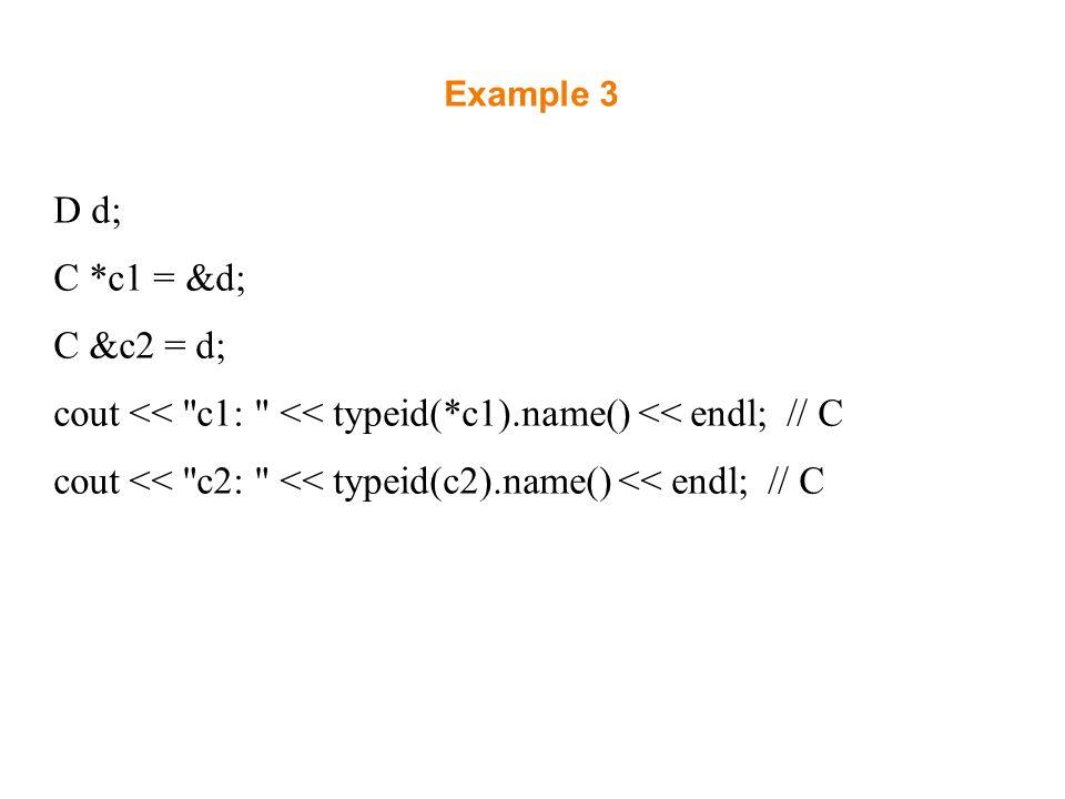 Example 3 D d; C *c1 = &d; C &c2 = d; cout <<