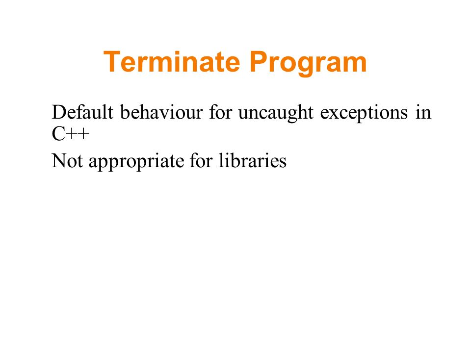 Terminate Program Default behaviour for uncaught exceptions in C++ Not appropriate for libraries