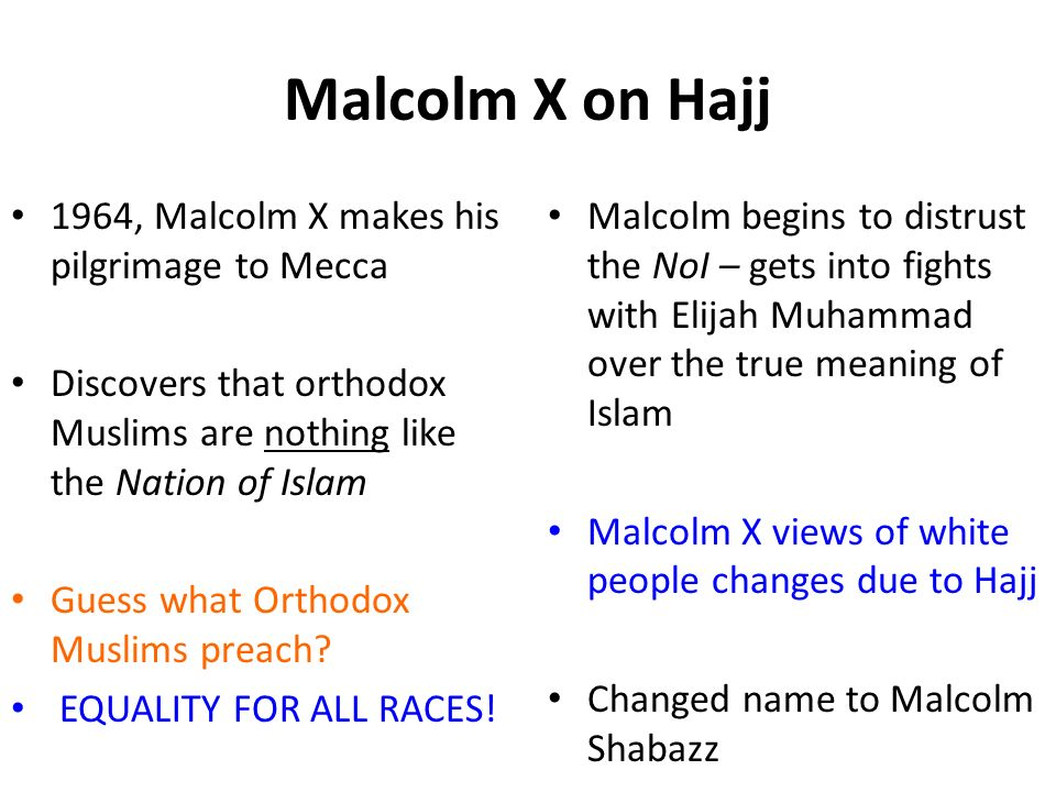 Malcolm X on Hajj 1964, Malcolm X makes his pilgrimage to Mecca Discovers that orthodox Muslims are nothing like the Nation of Islam Guess what Orthod