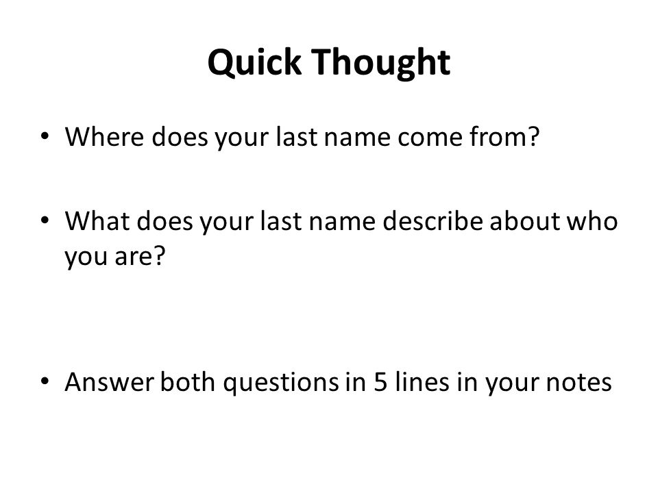 Quick Thought Where does your last name come from? What does your last name describe about who you are? Answer both questions in 5 lines in your notes