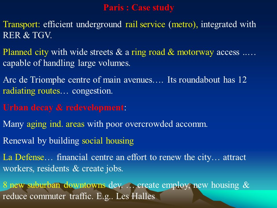 Paris : Case study Transport: efficient underground rail service (metro), integrated with RER & TGV.