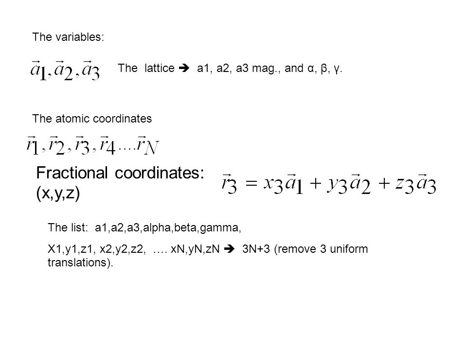 The variables: The lattice a1, a2, a3 mag., and α, β, γ. The atomic coordinates Fractional coordinates: (x,y,z) The list: a1,a2,a3,alpha,beta,gamma, X
